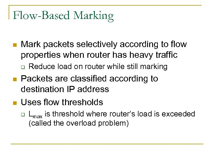 Flow-Based Marking n Mark packets selectively according to flow properties when router has heavy