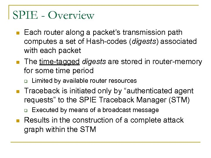 SPIE - Overview n n Each router along a packet's transmission path computes a