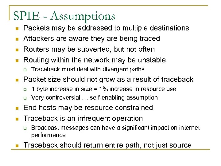 SPIE - Assumptions n n Packets may be addressed to multiple destinations Attackers are