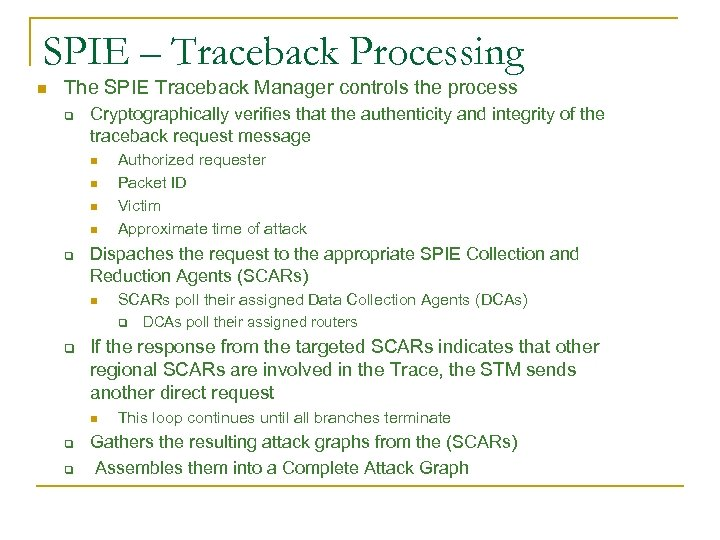 SPIE – Traceback Processing n The SPIE Traceback Manager controls the process q Cryptographically