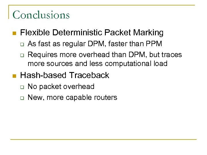 Conclusions n Flexible Deterministic Packet Marking q q n As fast as regular DPM,