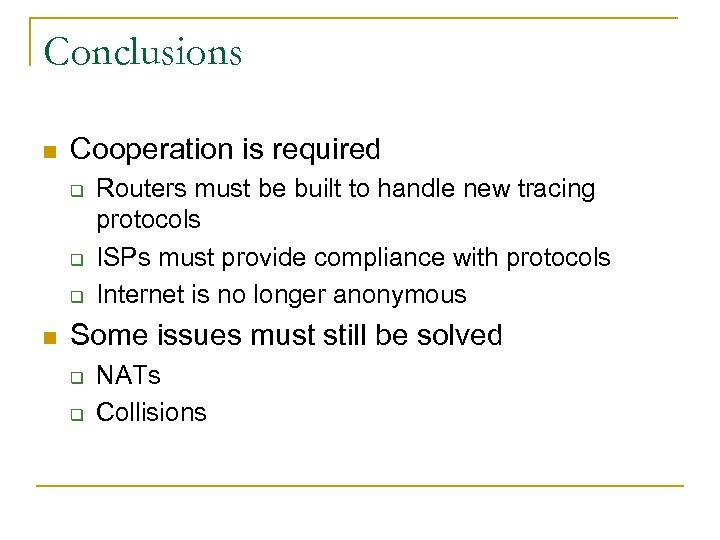 Conclusions n Cooperation is required q q q n Routers must be built to