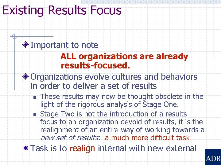 Existing Results Focus Important to note ALL organizations are already results-focused. Organizations evolve cultures