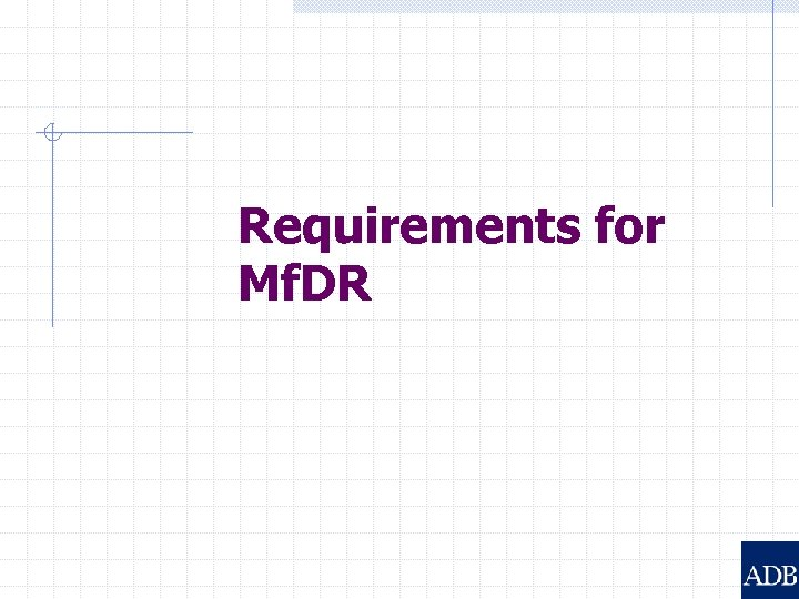 Requirements for Mf. DR