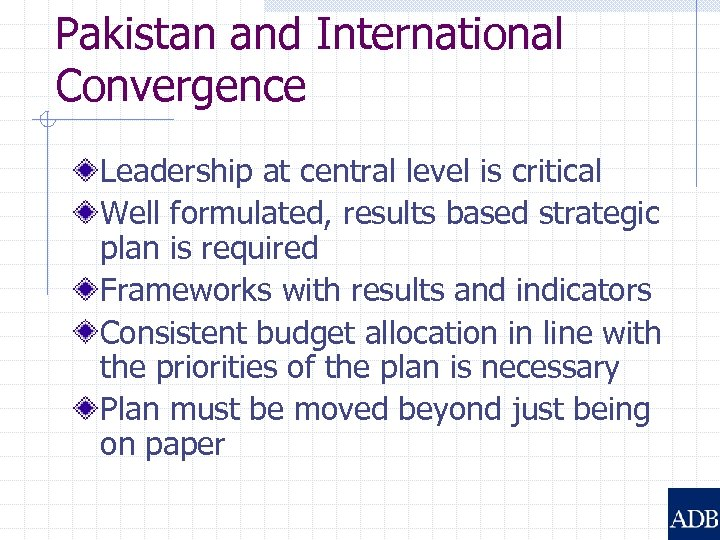 Pakistan and International Convergence Leadership at central level is critical Well formulated, results based