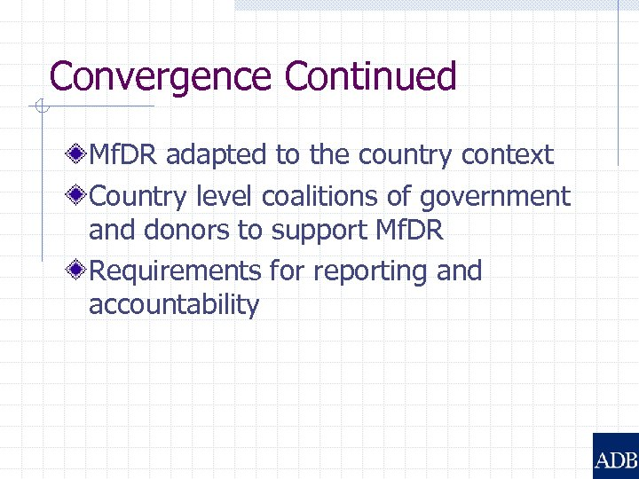 Convergence Continued Mf. DR adapted to the country context Country level coalitions of government