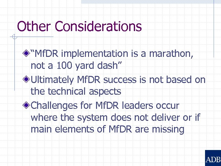 """Other Considerations """"Mf. DR implementation is a marathon, not a 100 yard dash"""" Ultimately"""