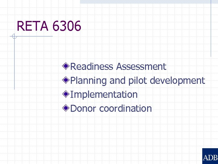 RETA 6306 Readiness Assessment Planning and pilot development Implementation Donor coordination