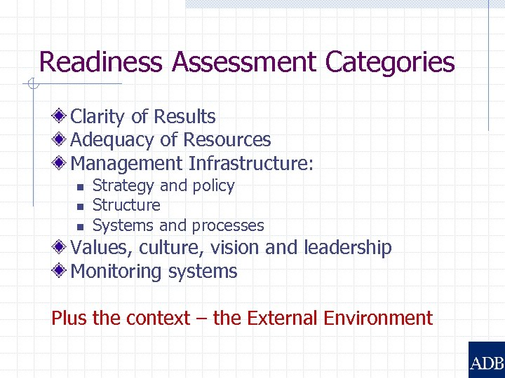 Readiness Assessment Categories Clarity of Results Adequacy of Resources Management Infrastructure: n n n