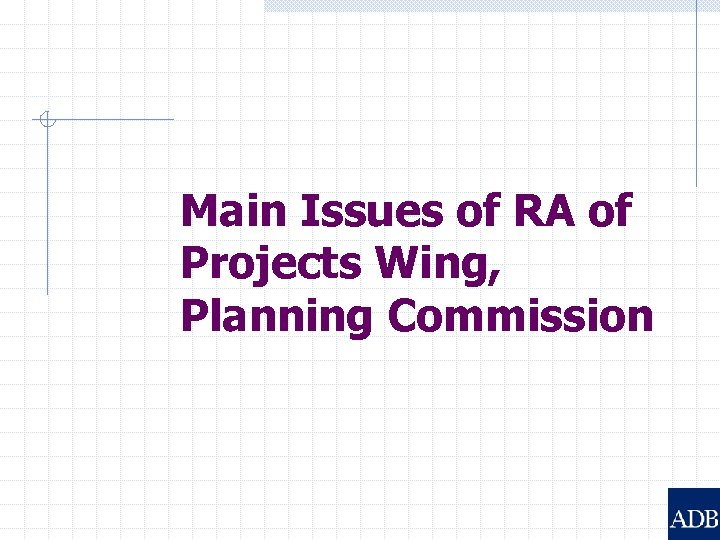 Main Issues of RA of Projects Wing, Planning Commission