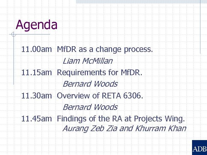 Agenda 11. 00 am Mf. DR as a change process. Liam Mc. Millan 11.