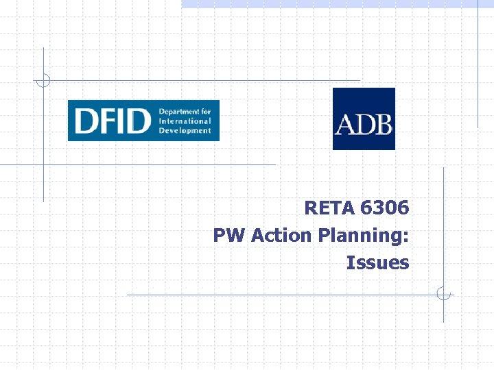 RETA 6306 PW Action Planning: Issues
