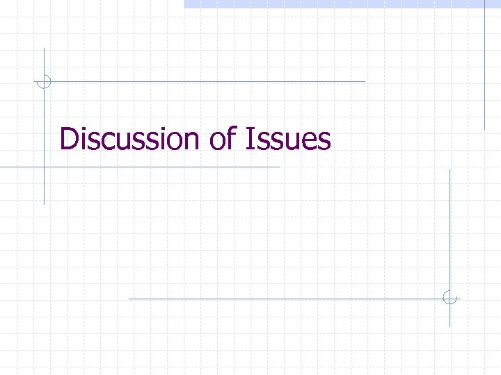 Discussion of Issues