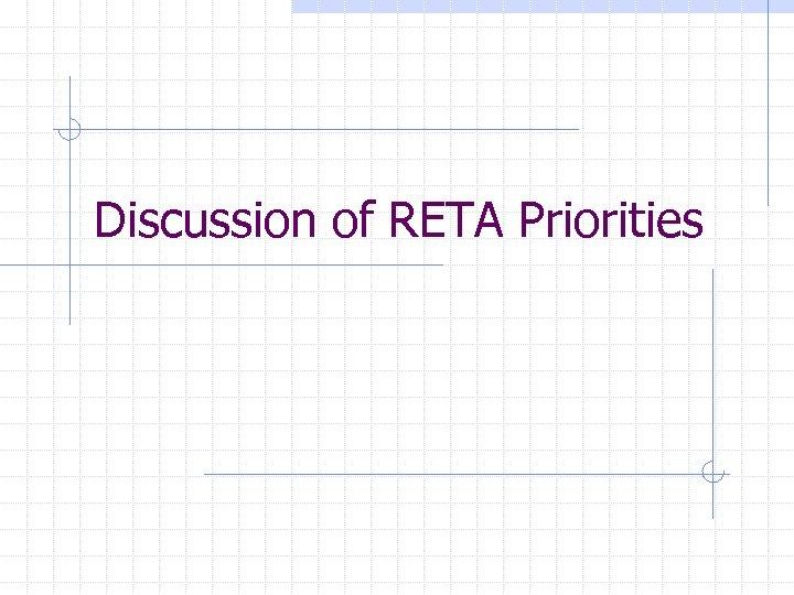 Discussion of RETA Priorities