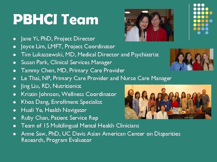 PBHCI Team l l l l Jane Yi, Ph. D, Project Director Joyce Lim,