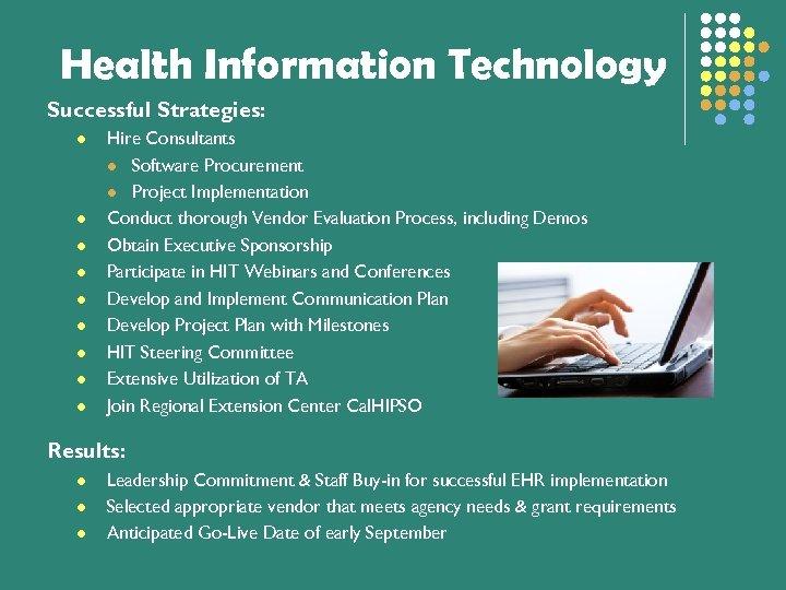 Health Information Technology Successful Strategies: l l l l l Hire Consultants l Software