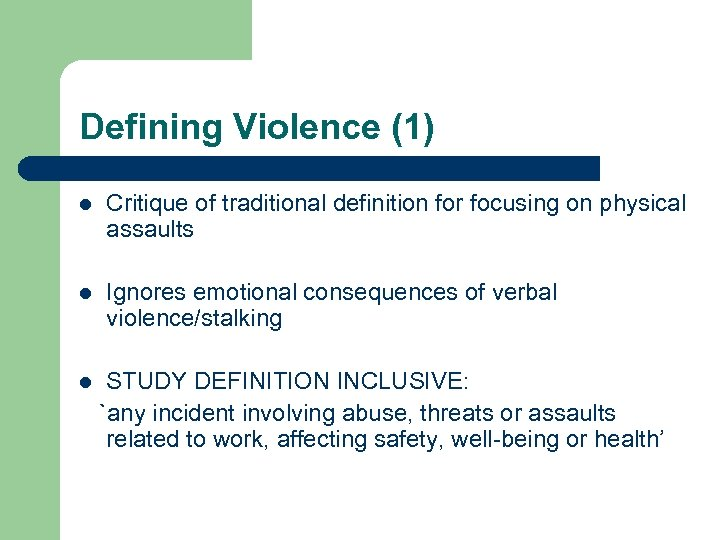 Defining Violence (1) l Critique of traditional definition for focusing on physical assaults l
