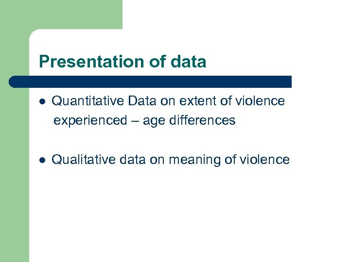 Presentation of data l Quantitative Data on extent of violence experienced – age differences