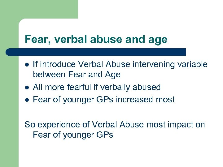 Fear, verbal abuse and age l l l If introduce Verbal Abuse intervening variable