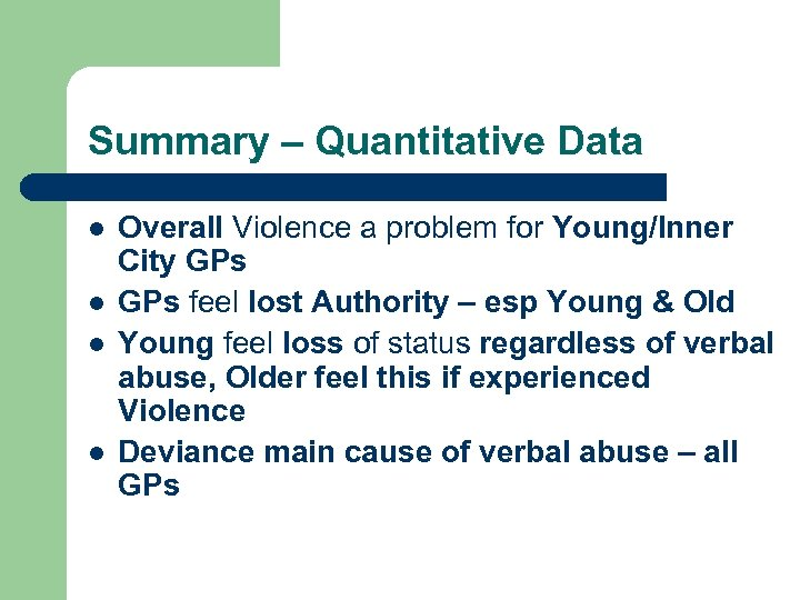 Summary – Quantitative Data l l Overall Violence a problem for Young/Inner City GPs