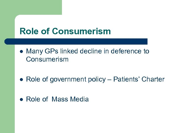 Role of Consumerism l Many GPs linked decline in deference to Consumerism l Role