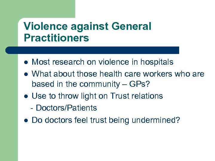 Violence against General Practitioners Most research on violence in hospitals l What about those