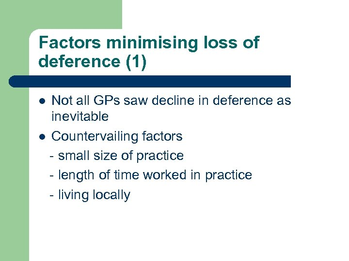 Factors minimising loss of deference (1) Not all GPs saw decline in deference as