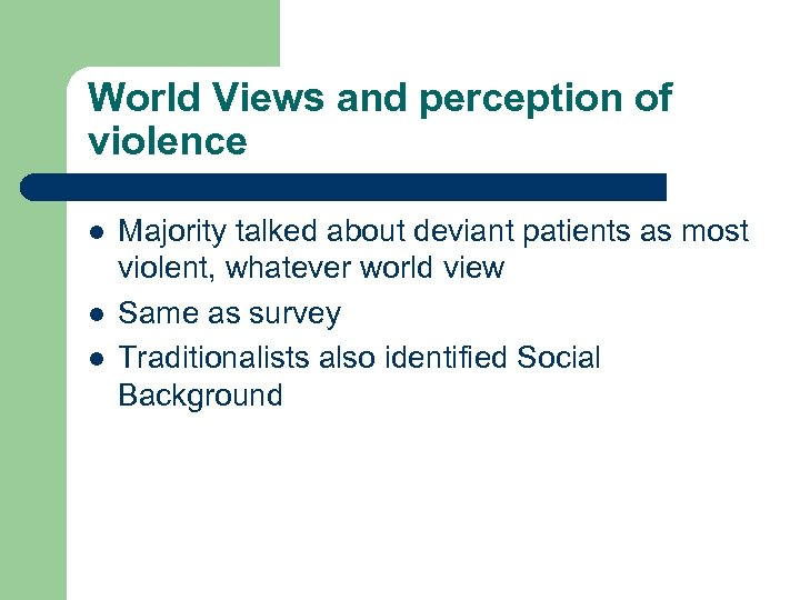 World Views and perception of violence l l l Majority talked about deviant patients