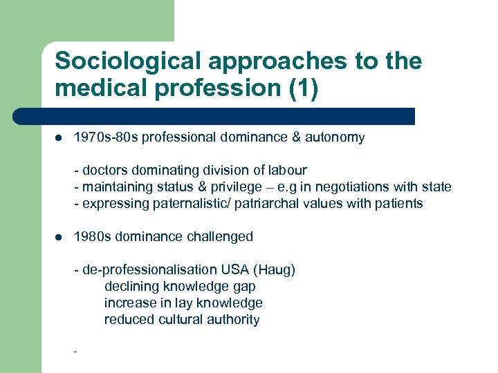 Sociological approaches to the medical profession (1) l 1970 s-80 s professional dominance &