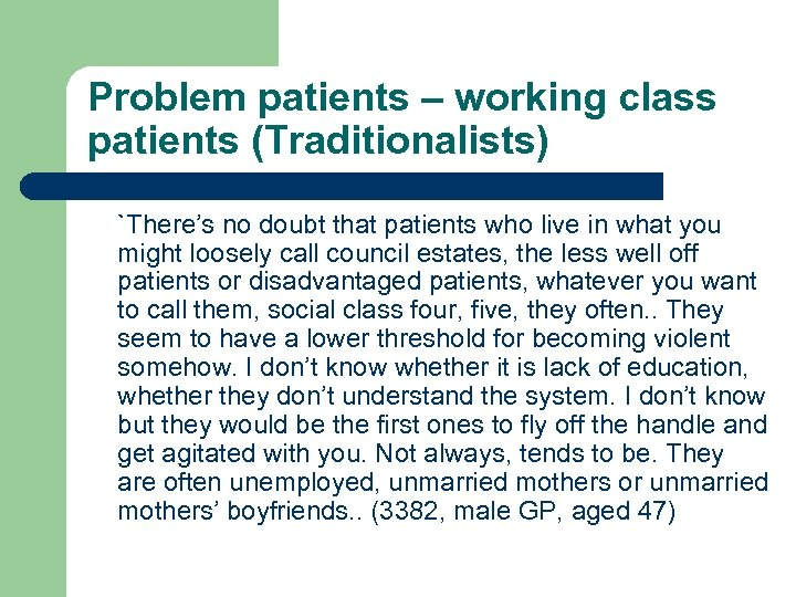 Problem patients – working class patients (Traditionalists) `There's no doubt that patients who live