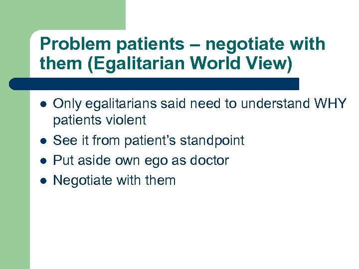 Problem patients – negotiate with them (Egalitarian World View) l l Only egalitarians said