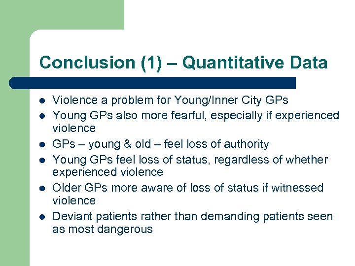 Conclusion (1) – Quantitative Data l l l Violence a problem for Young/Inner City