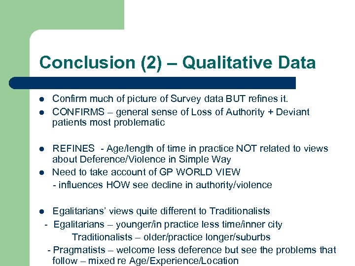 Conclusion (2) – Qualitative Data l l Confirm much of picture of Survey data