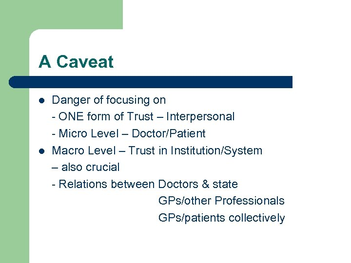A Caveat l l Danger of focusing on - ONE form of Trust –
