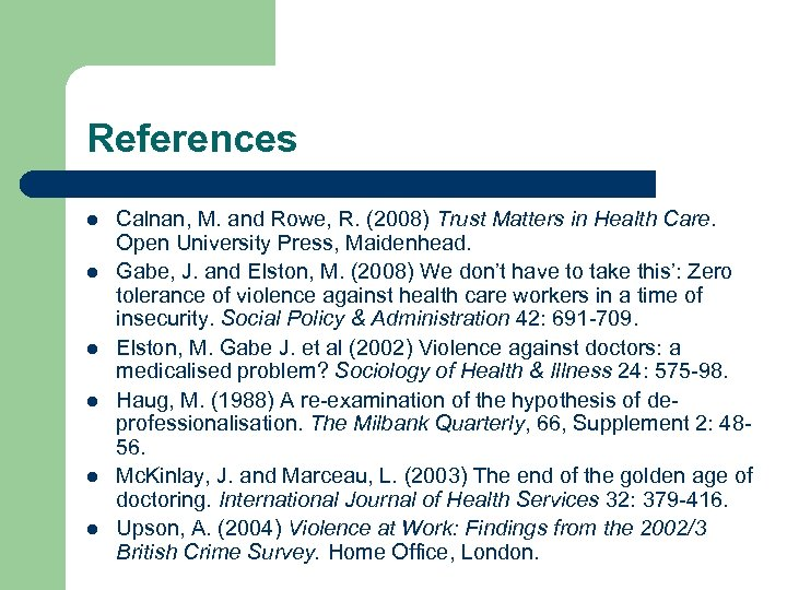 References l l l Calnan, M. and Rowe, R. (2008) Trust Matters in Health