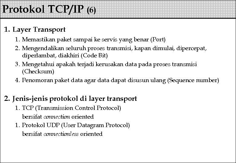 Protokol TCP/IP (6) 1. Layer Transport 1. Memastikan paket sampai ke servis yang benar