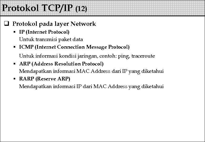Protokol TCP/IP (12) q Protokol pada layer Network § IP (Internet Protocol) Untuk transmisi