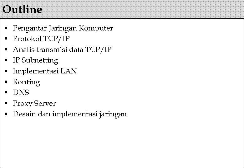 Outline § § § § § Pengantar Jaringan Komputer Protokol TCP/IP Analis transmisi data