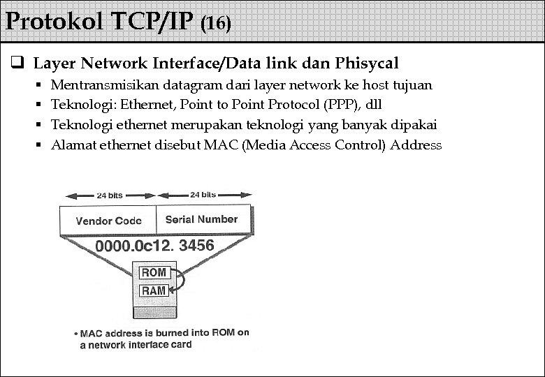 Protokol TCP/IP (16) q Layer Network Interface/Data link dan Phisycal § § Mentransmisikan datagram