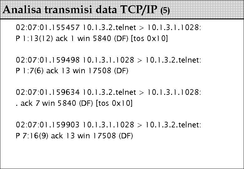 Analisa transmisi data TCP/IP (5) 02: 07: 01. 155457 10. 1. 3. 2. telnet