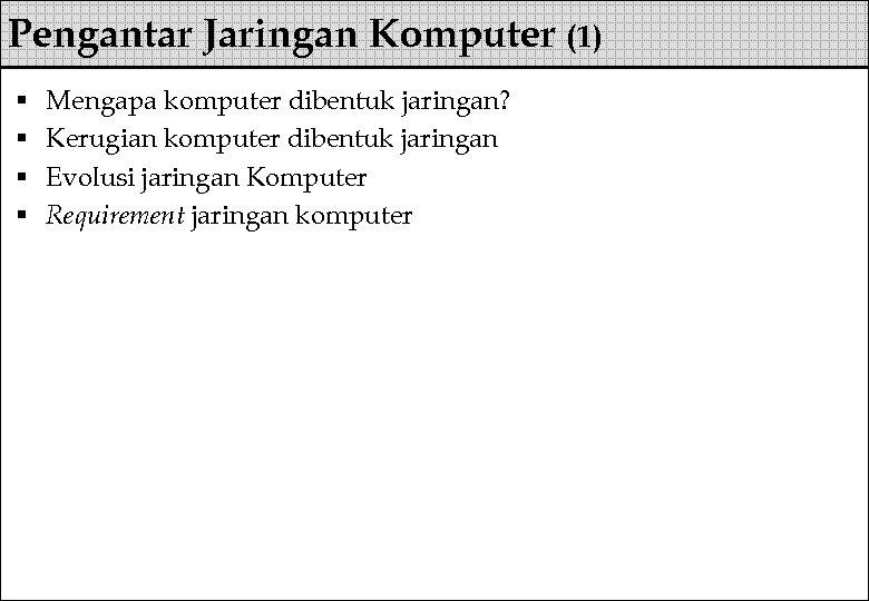 Pengantar Jaringan Komputer (1) § § Mengapa komputer dibentuk jaringan? Kerugian komputer dibentuk jaringan