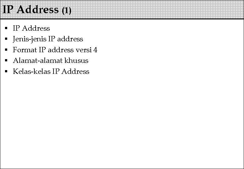 IP Address (1) § § § IP Address Jenis-jenis IP address Format IP address