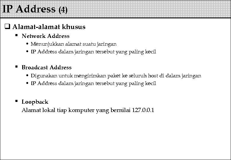 IP Address (4) q Alamat-alamat khusus § Network Address • Menunjukkan alamat suatu jaringan