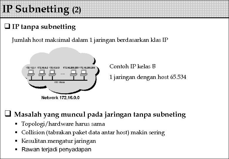 IP Subnetting (2) q IP tanpa subnetting Jumlah host maksimal dalam 1 jaringan berdasarkan