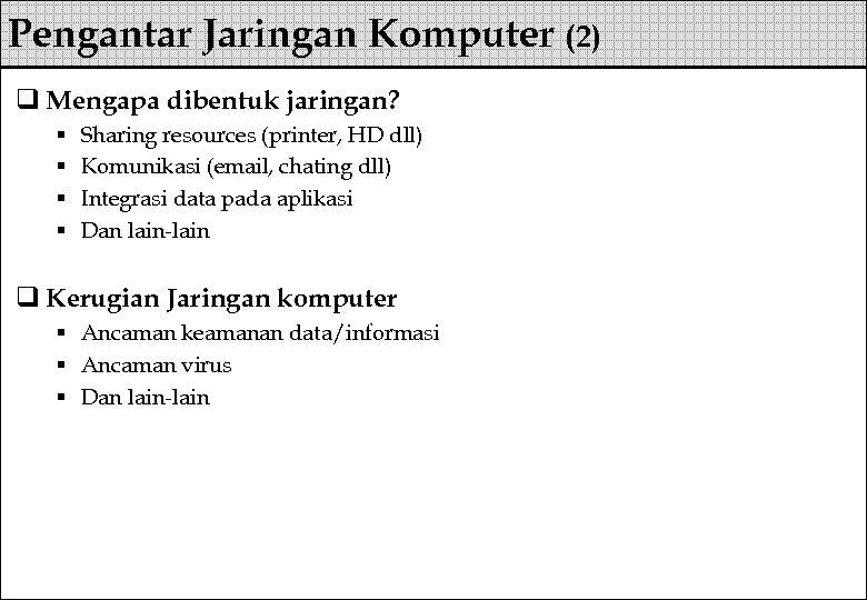 Pengantar Jaringan Komputer (2) q Mengapa dibentuk jaringan? § § Sharing resources (printer, HD