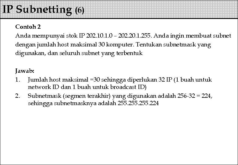 IP Subnetting (6) Contoh 2 Anda mempunyai stok IP 202. 10. 1. 0 –