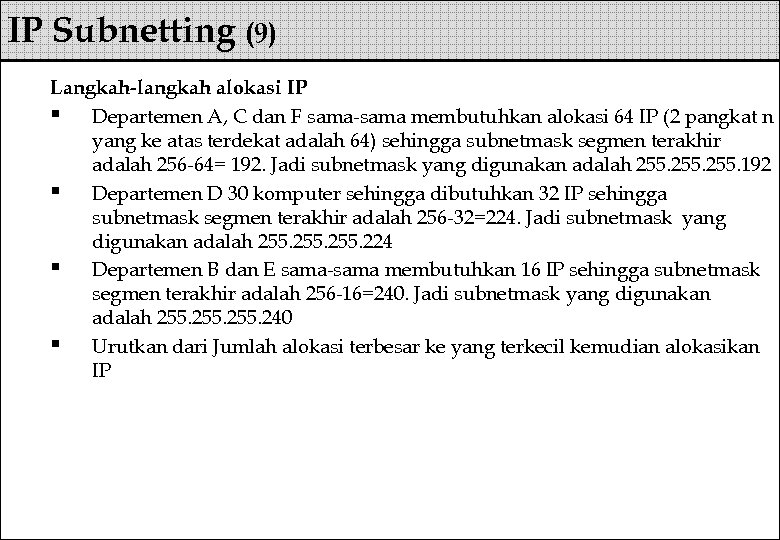 IP Subnetting (9) Langkah-langkah alokasi IP § Departemen A, C dan F sama-sama membutuhkan
