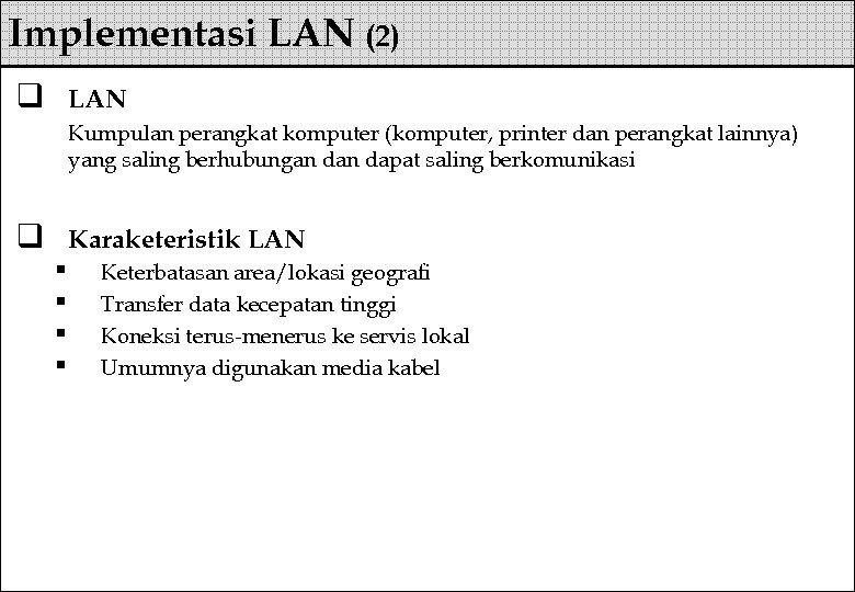 Implementasi LAN (2) q LAN Kumpulan perangkat komputer (komputer, printer dan perangkat lainnya) yang