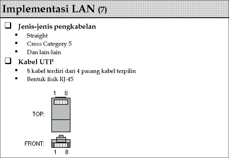 Implementasi LAN (7) q Jenis-jenis pengkabelan § § § q Straight Cross Category 5