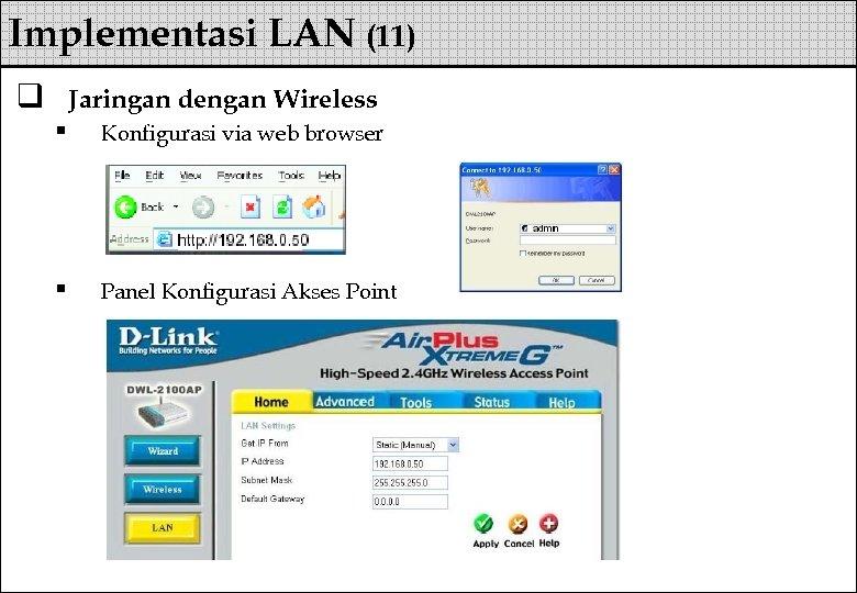 Implementasi LAN (11) q Jaringan dengan Wireless § Konfigurasi via web browser § Panel